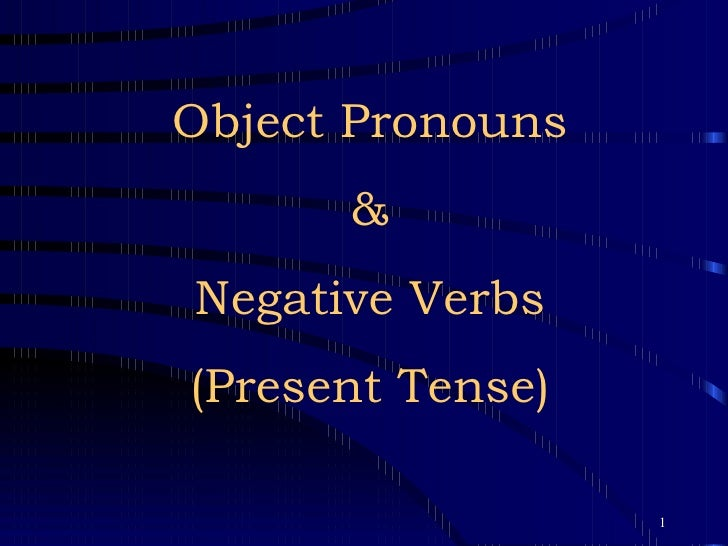 Object Pronouns & Negative Verbs (Present Tense)
