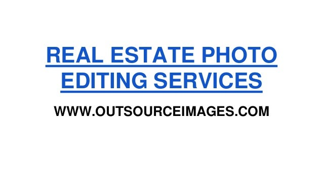 REAL ESTATE PHOTO EDITING SERVICES WWW.OUTSOURCEIMAGES.COM