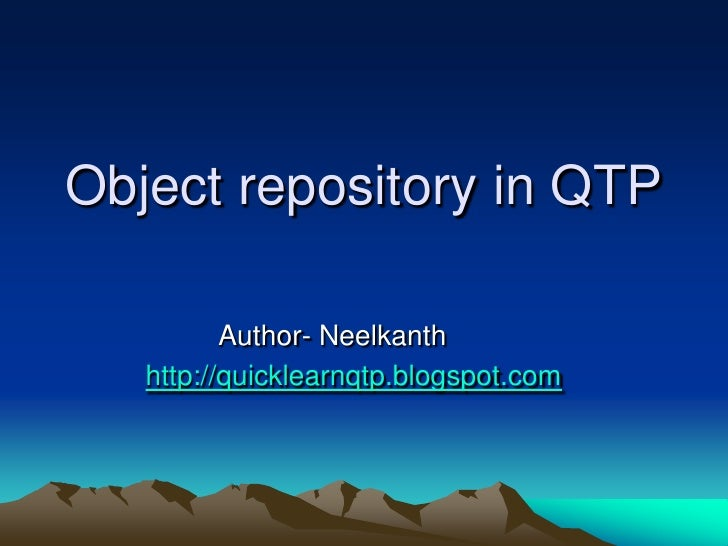 Object repository in QTP            Author- Neelkanth    http://quicklearnqtp.blogspot.com