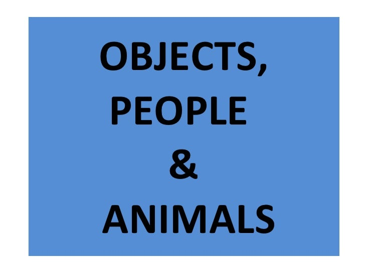 OBJECTS, PEOPLE  &  ANIMALS