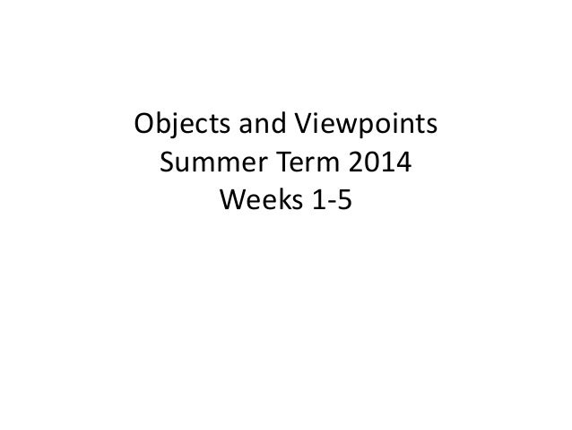 Objects and Viewpoints Summer Term 2014 Weeks 1-5