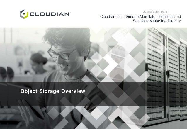 TITLE SUBTITLE DATE Cloudian Inc. | Presenter Object Storage Overview January 30, 2015 Cloudian Inc. | Simone Morellato, T...