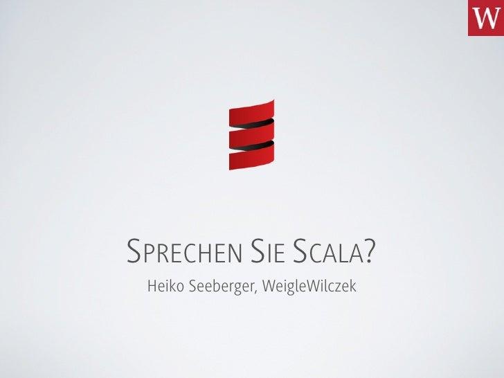SPRECHEN SIE SCALA?  Heiko Seeberger, WeigleWilczek