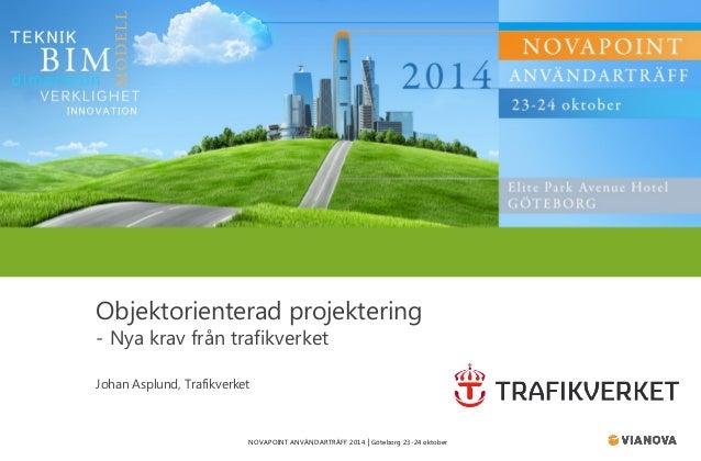 NOVAPOINT ANVÄNDARTRÄFF 2014 │Göteborg 23-24 oktober  Objektorienterad projektering  - Nya krav från trafikverket  Johan A...
