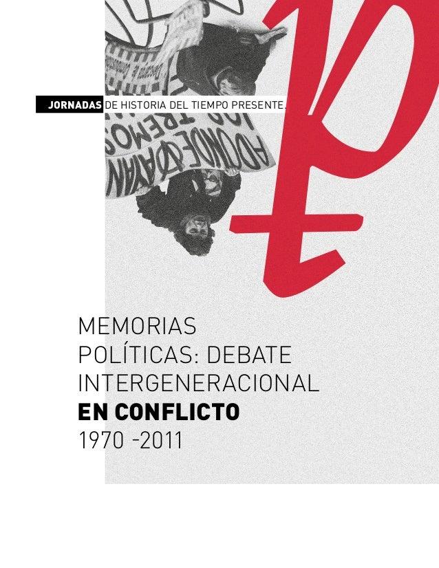MEMORIAS POLÍTICAS: DEBATE INTERGENERACIONAL EN CONFLICTO 1970 -2011 JORNADAS DE HISTORIA DEL TIEMPO PRESENTE.