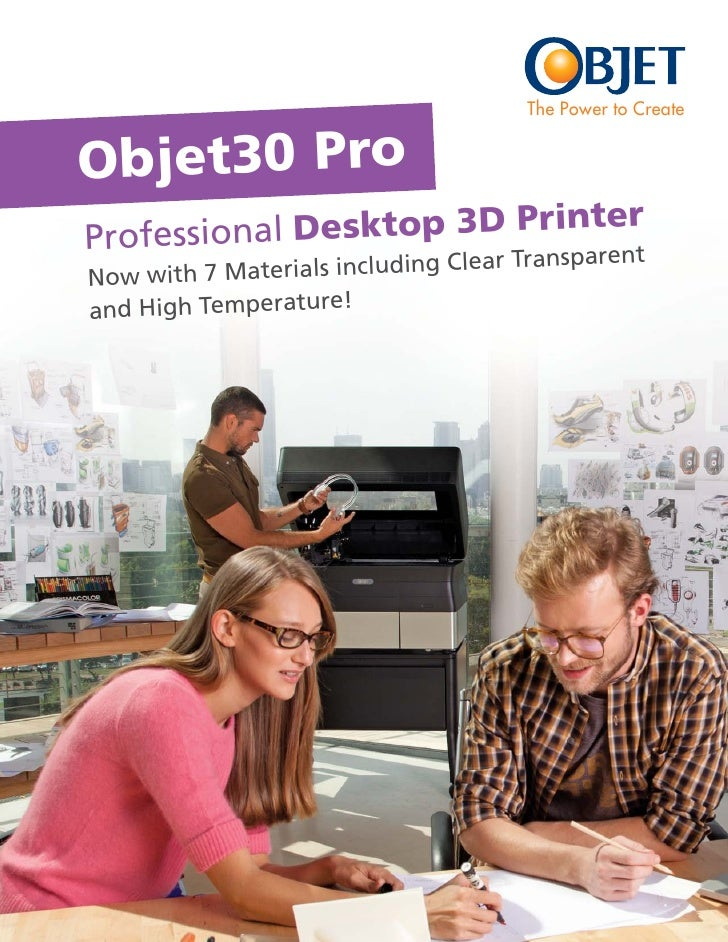 The Power to CreateObjet30 ProProfession al Desktop 3D Printer                                     Transparen   tNow with ...