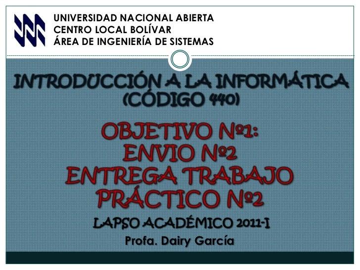 UNIVERSIDAD NACIONAL ABIERTACENTRO LOCAL BOLÍVARÁREA DE INGENIERÍA DE SISTEMAS<br />INTRODUCCIÓN A LA INFORMÁTICA<br />(CÓ...