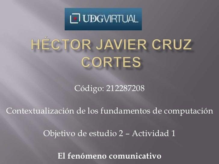 Código: 212287208Contextualización de los fundamentos de computación         Objetivo de estudio 2 – Actividad 1          ...