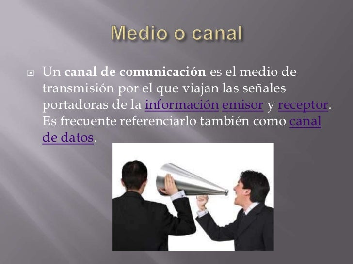    Un canal de comunicación es el medio de    transmisión por el que viajan las señales    portadoras de la información e...