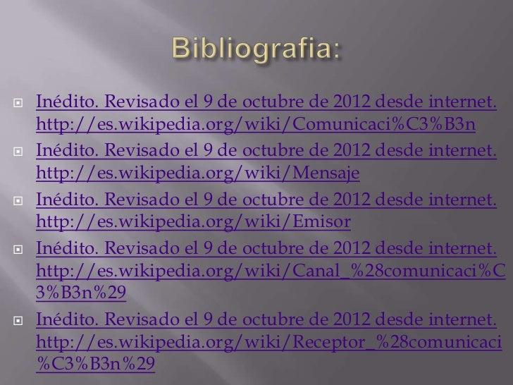    Inédito. Revisado el 9 de octubre de 2012 desde internet.    http://es.wikipedia.org/wiki/Comunicaci%C3%B3n   Inédito...