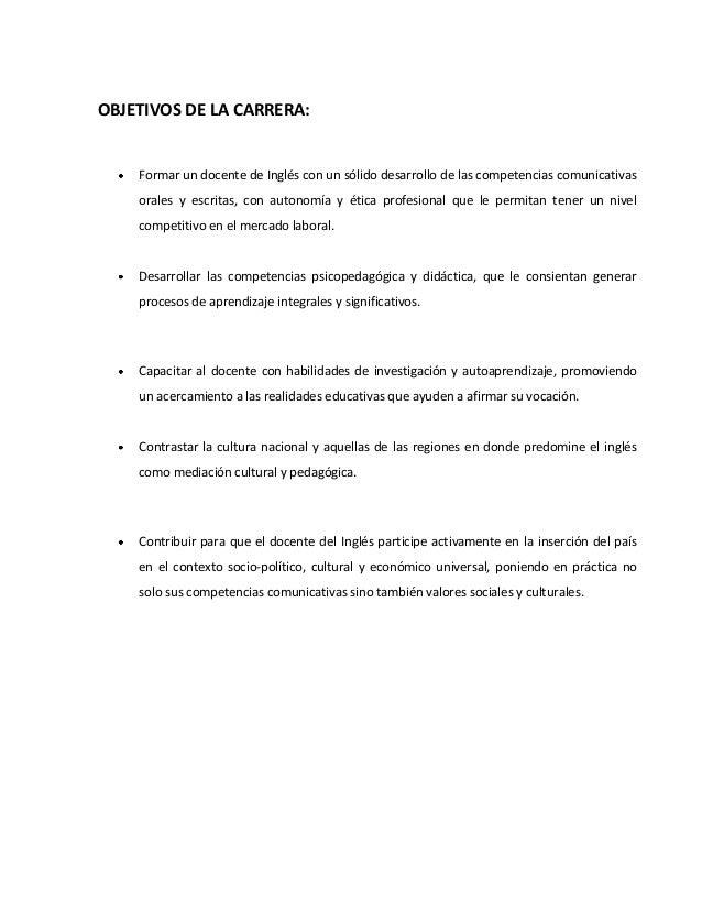 OBJETIVOS DE LA CARRERA: Formar un docente de Inglés con un sólido desarrollo de las competencias comunicativas orales y e...