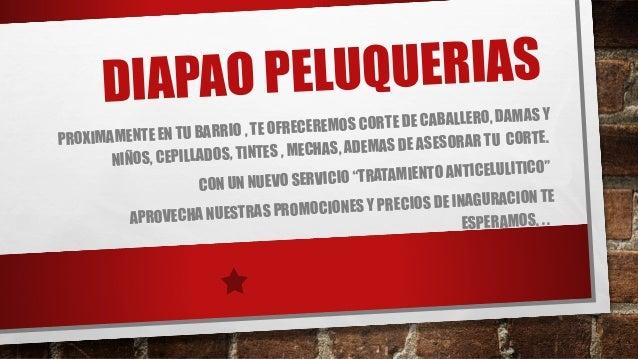 DIAPAO PELUQUERIAS PROXIMAMENTE EN TU BARRIO , TE OFRECEREMOS CORTE DE CABALLERO, DAMAS Y NIÑOS, CEPILLADOS, TINTES , MECH...