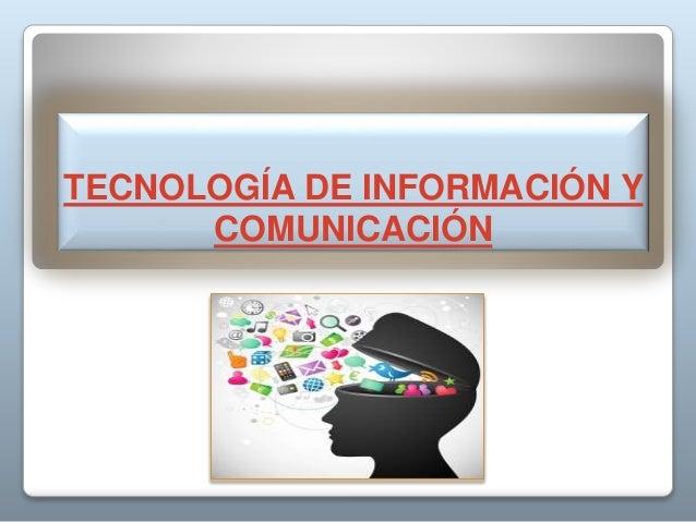 TECNOLOGÍA DE INFORMACIÓN Y COMUNICACIÓN