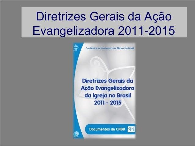 Diretrizes Gerais da AçãoEvangelizadora 2011-2015