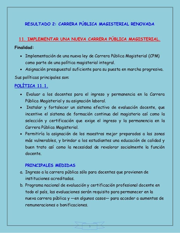 RESULTADO 2: CARRERA PÚBLICA MAGISTERIAL RENOVADA  11. IMPLEMENTAR UNA NUEVA CARRERA PÚBLICA MAGISTERIAL.Finalidad:   Imp...