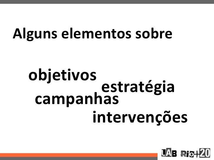Alguns elementos sobre  objetivos            estratégia   campanhas          intervenções
