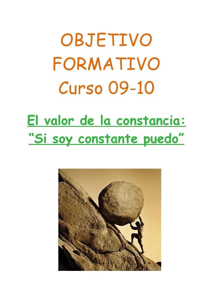 """OBJETIVO     FORMATIVO      Curso 09-10 El valor de la constancia: """"Si soy constante puedo"""""""