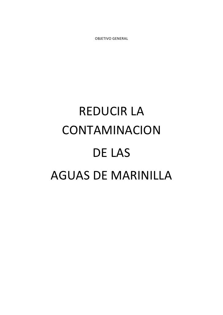 OBJETIVO GENERAL<br />REDUCIR LA CONTAMINACION<br />DE LAS <br />AGUAS DE MARINILLA<br />OBJETIVOS ESPECIFICOS<br />-Const...