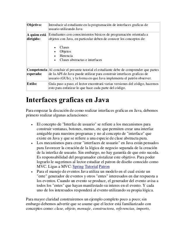 Objetivo: Introducir al estudiante en la programación de interfaces graficas de usuario utilizando Java A quien está dirig...