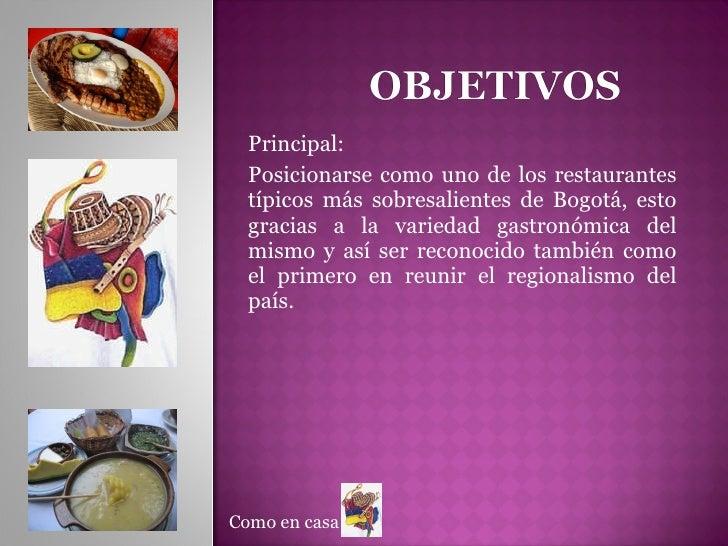 Principal: Posicionarse como uno de los restaurantes típicos más sobresalientes de Bogotá, esto gracias a la variedad gast...