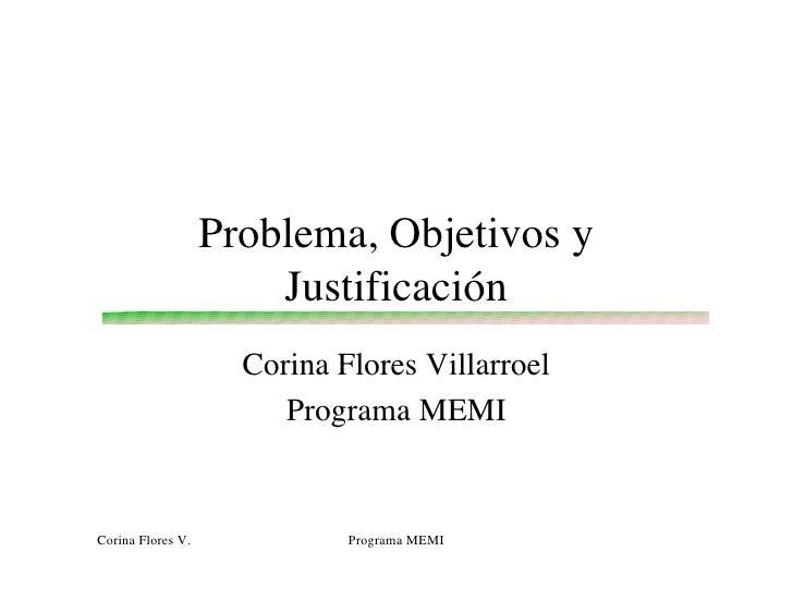 Problema, Objetivos y                       Justificación                     Corina Flores Villarroel                    ...