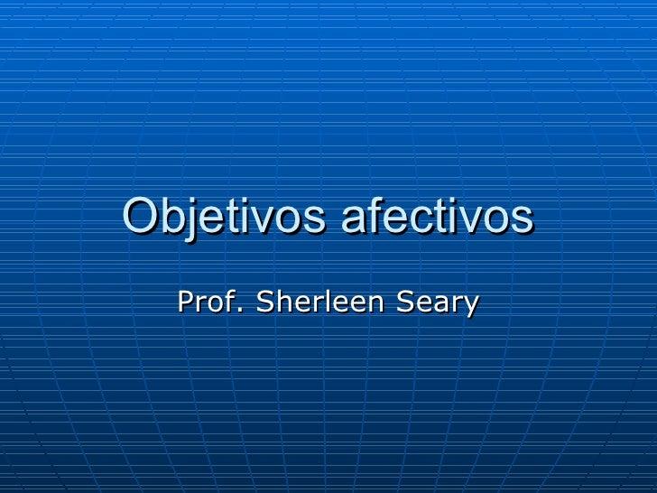 Objetivos afectivos Prof. Sherleen Seary