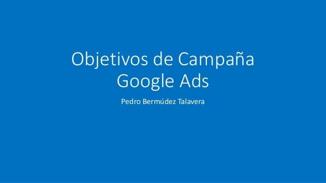 Objetivos de Campaña Google Ads Pedro Bermúdez Talavera