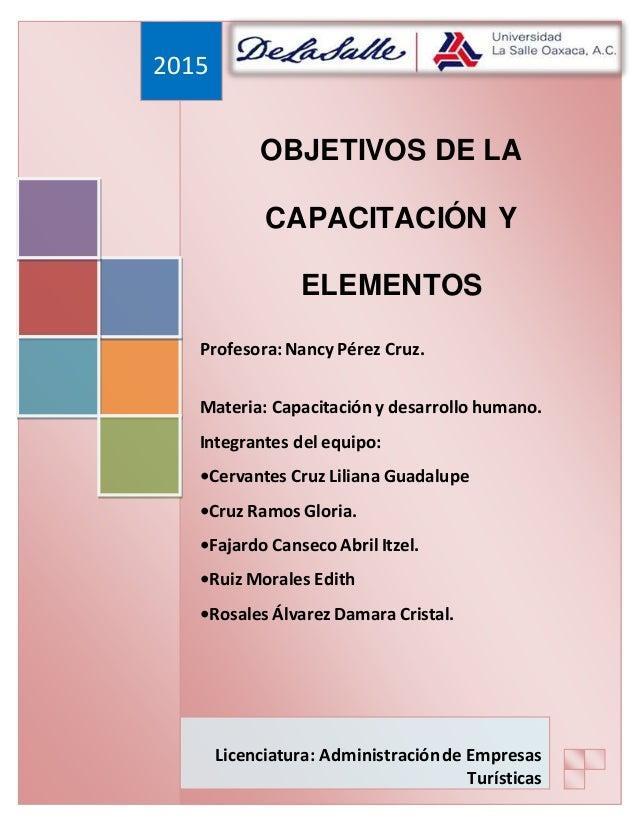 OBJETIVOS DE LA CAPACITACIÓN Y ELEMENTOS Profesora: Nancy Pérez Cruz. Materia: Capacitación y desarrollo humano. Integrant...