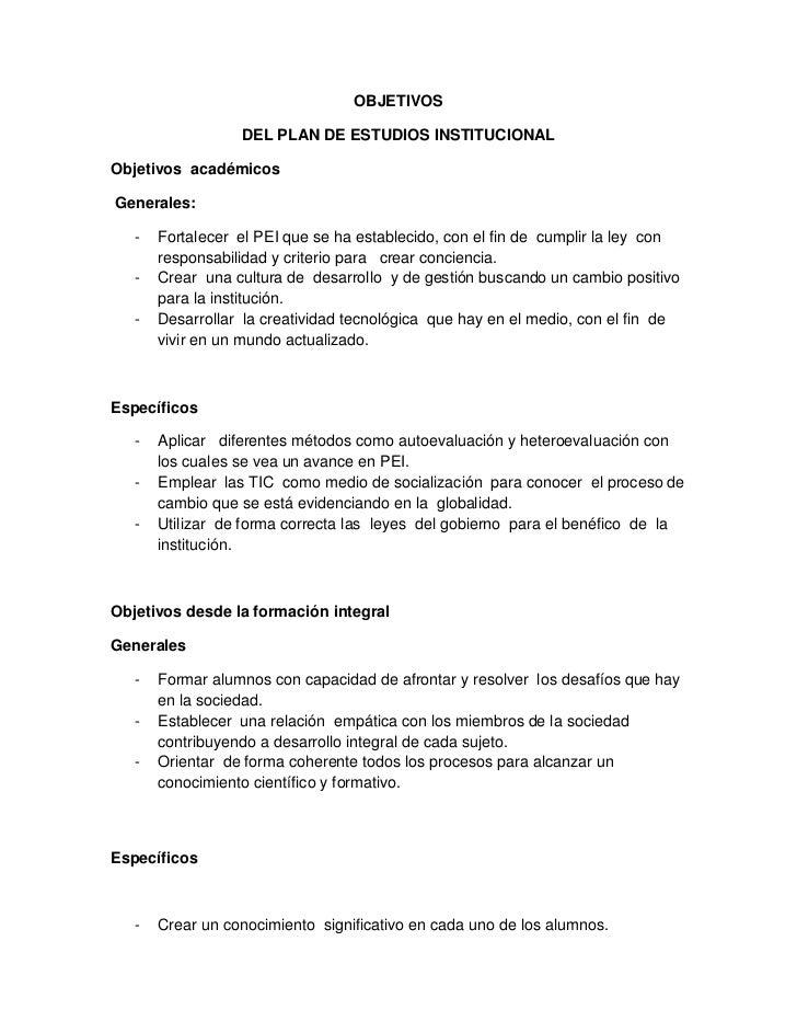 OBJETIVOS                  DEL PLAN DE ESTUDIOS INSTITUCIONALObjetivos académicosGenerales:   -   Fortalecer el PEI que se...