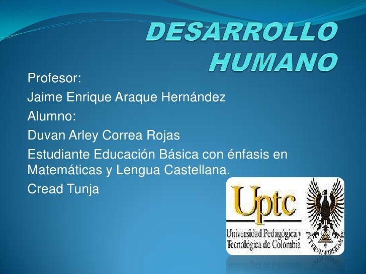 Profesor:Jaime Enrique Araque HernándezAlumno:Duvan Arley Correa RojasEstudiante Educación Básica con énfasis enMatemática...