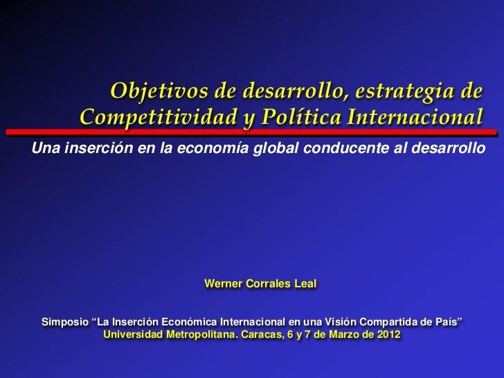 Objetivos de desarrollo, estrategia de        Competitividad y Política InternacionalUna inserción en la economía global c...