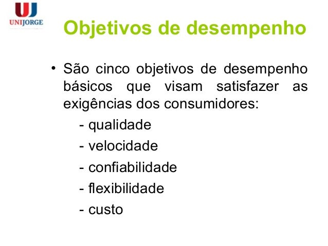 Objetivos de desempenho • São cinco objetivos de desempenho básicos que visam satisfazer as exigências dos consumidores: -...