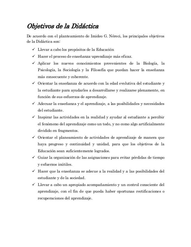 Objetivos de la Didáctica De acuerdo con el planteamiento de Imideo G. Néreci, los principales objetivos de la Didáctica s...
