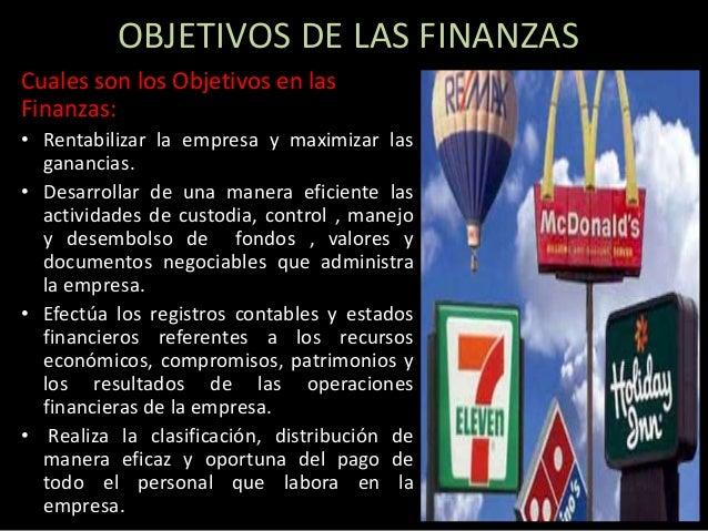 OBJETIVOS DE LAS FINANZAS  Cuales son los Objetivos en las  Finanzas:  • Rentabilizar la empresa y maximizar las  ganancia...