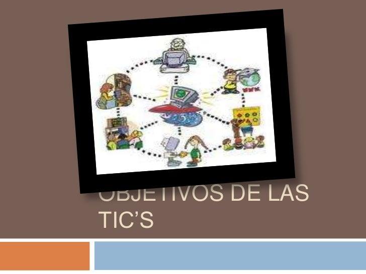 Objetivos de las TIC's<br />