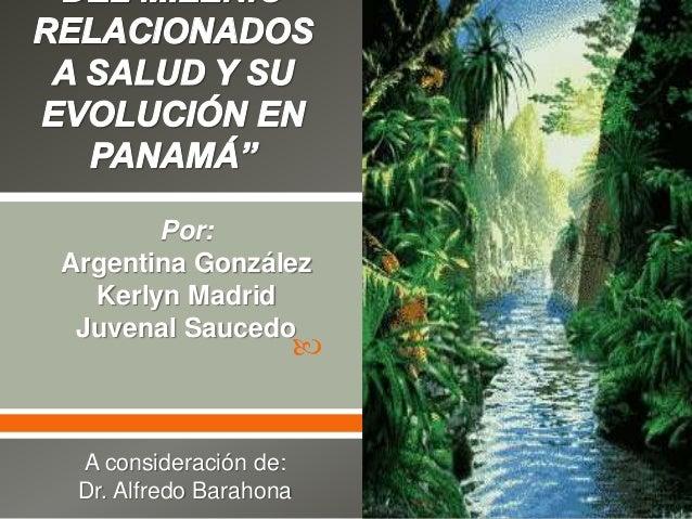   Por: Argentina González Kerlyn Madrid Juvenal Saucedo A consideración de: Dr. Alfredo Barahona