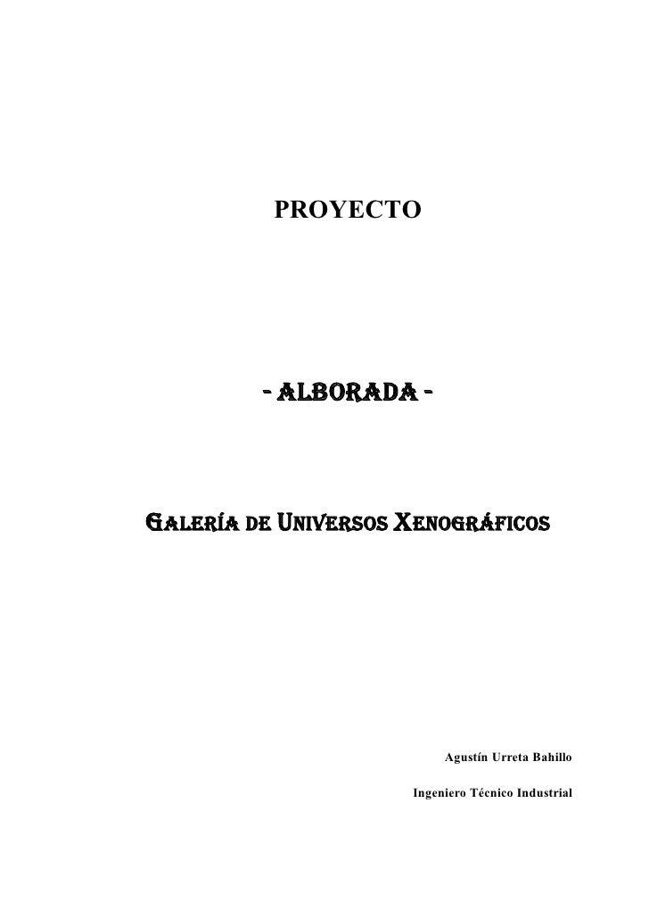 PROYECTO         - ALBORADA -GALERÍA DE UNIVERSOS XENOGRÁFICOS                          Agustín Urreta Bahillo            ...