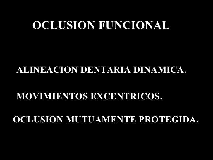 OCLUSION FUNCIONALALINEACION DENTARIA DINAMICA.MOVIMIENTOS EXCENTRICOS.OCLUSION MUTUAMENTE PROTEGIDA.