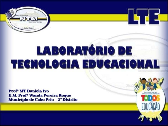 Profª MT Daniela Ivo E.M. Profª Wanda Pereira Roque Município de Cabo Frio – 2° Distrito