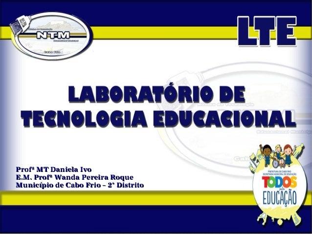 Profª MT Daniela IvoProfª MT Daniela Ivo E.M. Profª Wanda Pereira RoqueE.M. Profª Wanda Pereira Roque Município de Cabo Fr...