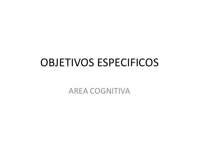 OBJETIVOS ESPECIFICOSAREA COGNITIVA