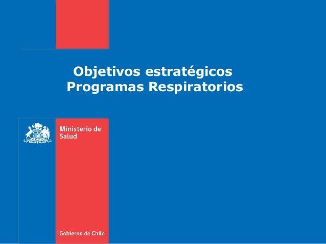 Objetivos estratégicos Programas Respiratorios