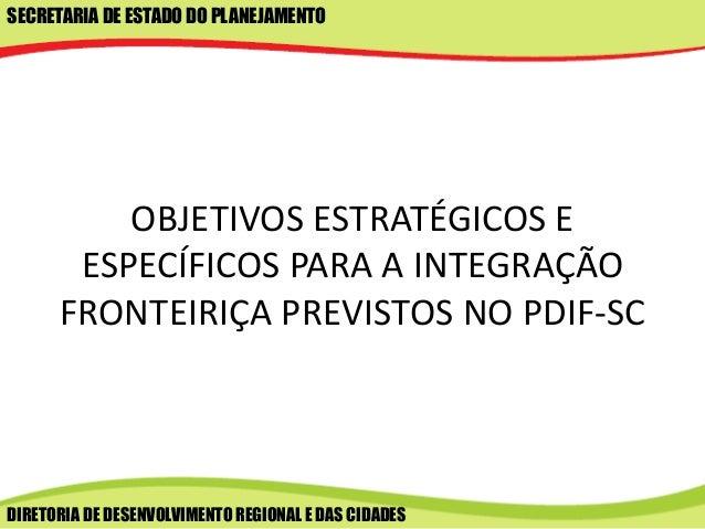 SECRETARIA DE ESTADO DO PLANEJAMENTO DIRETORIA DE DESENVOLVIMENTO REGIONAL E DAS CIDADES OBJETIVOS ESTRATÉGICOS E ESPECÍFI...