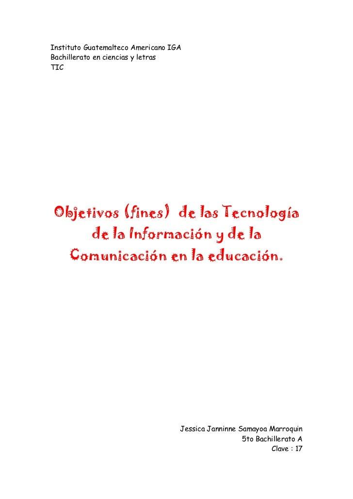 Instituto Guatemalteco Americano IGA<br />Bachillerato en ciencias y letras<br />TIC<br />Objetivos (fines) de las Tecnol...