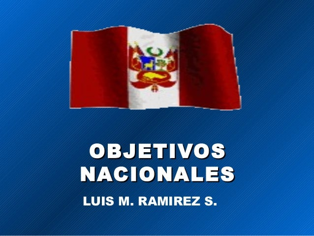 OBJETIVOSOBJETIVOS NACIONALESNACIONALES LUIS M. RAMIREZ S.