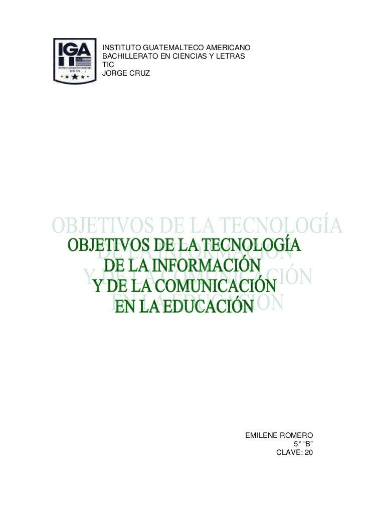24765-109220INSTITUTO GUATEMALTECO AMERICANO<br />BACHILLERATO EN CIENCIAS Y LETRAS<br />TIC<br />JORGE CRUZ<br />EMILENE ...