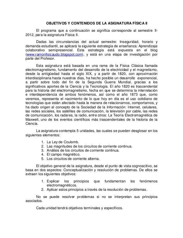 OBJETIVOS Y CONTENIDOS DE LA ASIGNATURA FÍSICA II      El programa que a continuación se significa corresponde al semestre...