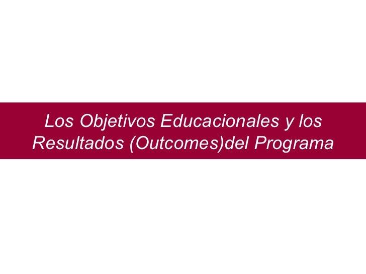 Los Objetivos Educacionales y los Resultados (Outcomes)del Programa