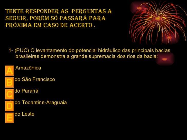 <ul><li>1- (PUC) O levantamento do potencial hidráulico das principais bacias brasileiras demonstra a grande supremacia do...