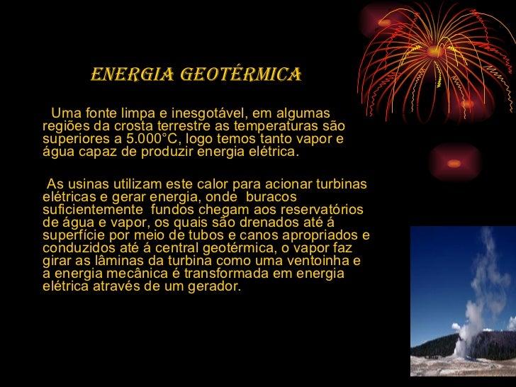 <ul><li>Energia geotérmica   </li></ul><ul><li>Uma fonte limpa e inesgotável, em algumas regiões da crosta terrestre as te...